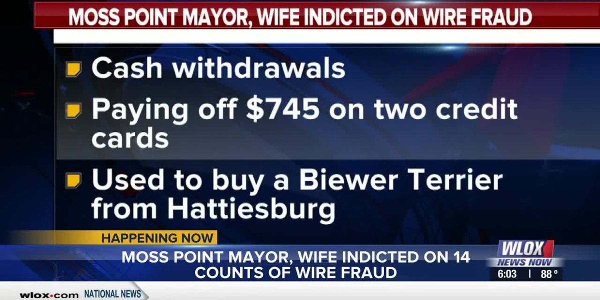 Moss Point mayor, wife indicted on 14 counts of wire fraud